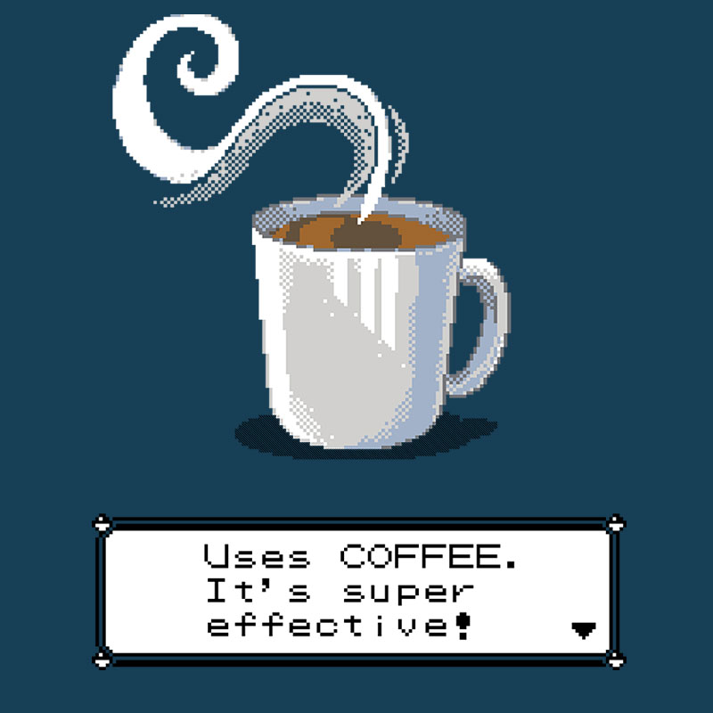 Coffee, super effective!