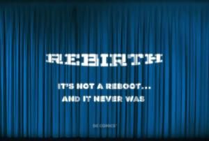 Rebirth It's Not a Reboot and Never Was
